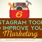 6 Instagram Tools to Improve Your Marketing