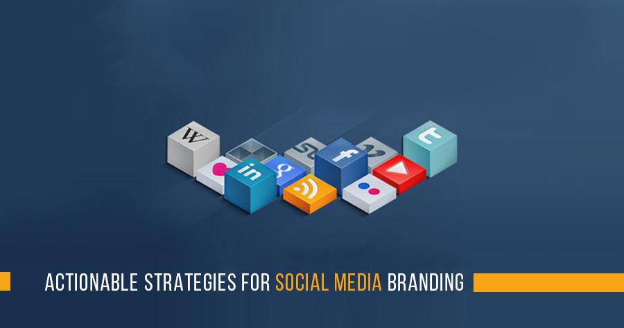 Actionable Strategies For Social Media Branding
