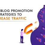 4 Absolutely Doable Blog Promotion Strategies to Increase Traffic