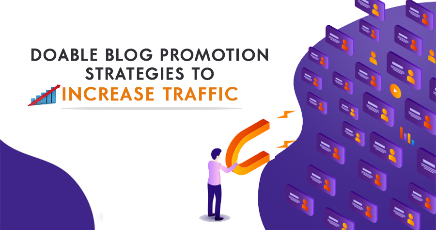 Blog Promotion Strategies To Increase Traffic