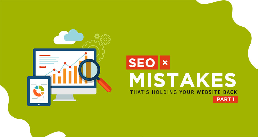 SEO Mistakes That's Holding Your Website Back - Part 1