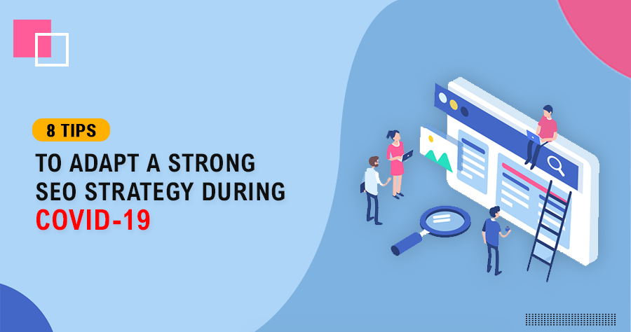Tips To Adapt SEO Strategy During COVID-19